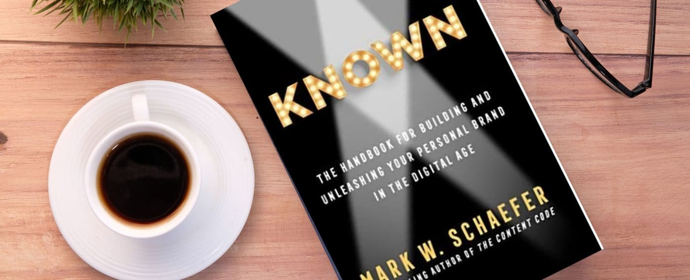 Known: The Handbook for Building and Unleashing Your Personal Brand in the Digital Age by Mark Schaefer