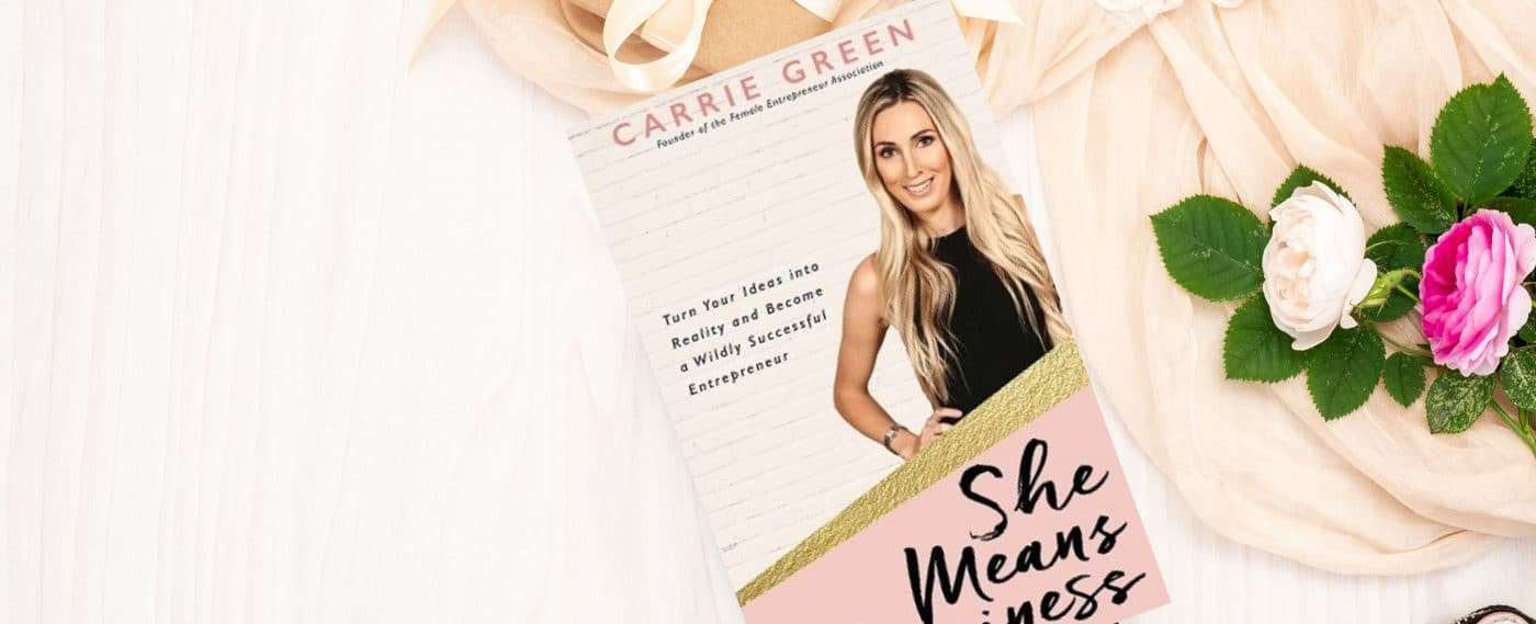 She Means Business Turn Your Ideas into Reality and Become a Wildly Successful Entrepreneur by Carrie Green